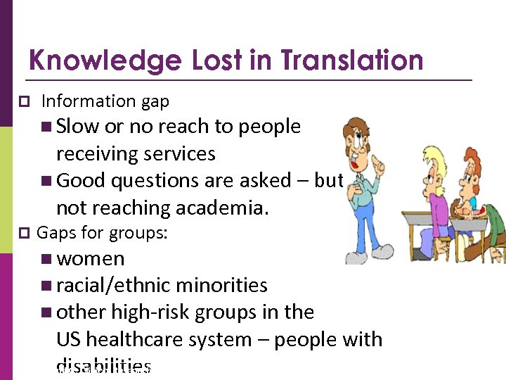 Knowledge Lost in Translation p Information gap n Slow or no reach to people