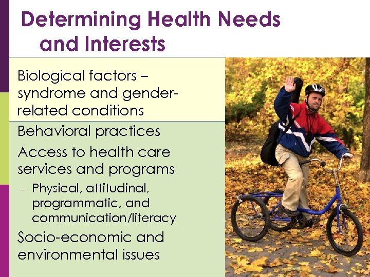 Determining Health Needs and Interests • • • Biological factors – syndrome and genderrelated