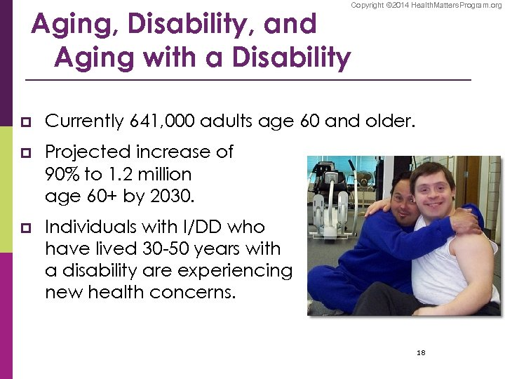 Copyright © 2014 Health. Matters. Program. org Aging, Disability, and Aging with a Disability