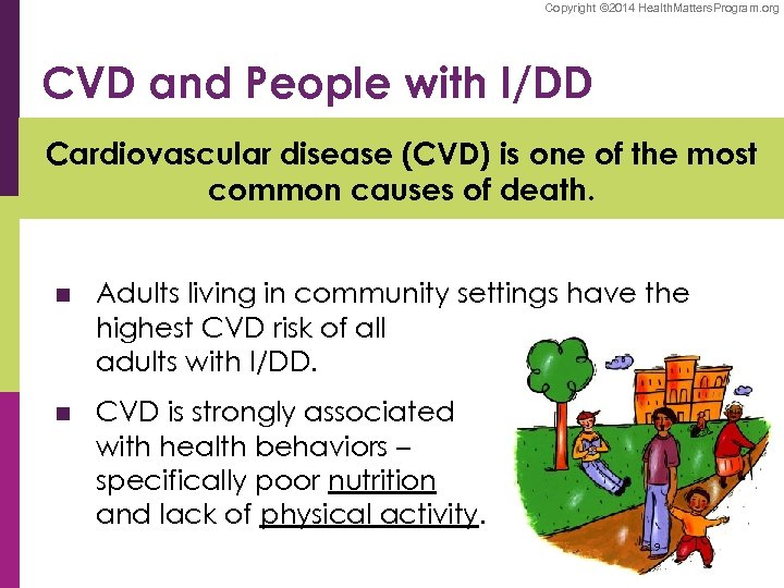 Copyright © 2014 Health. Matters. Program. org CVD and People with I/DD Cardiovascular disease