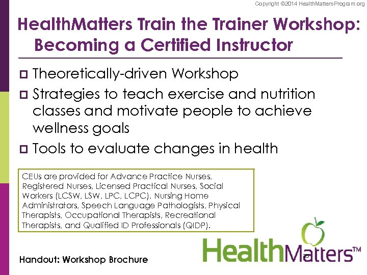 Copyright © 2014 Health. Matters. Program. org Health. Matters Train the Trainer Workshop: Becoming