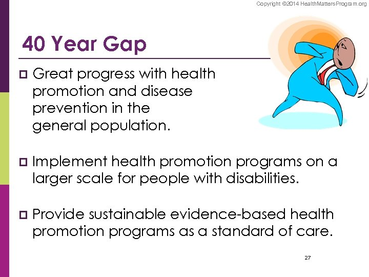 Copyright © 2014 Health. Matters. Program. org 40 Year Gap p Great progress with