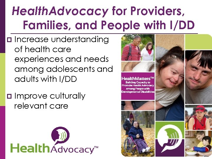Health. Advocacy for Providers, Families, and People with I/DD p Increase understanding of health