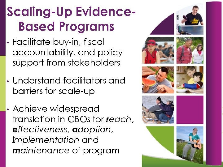 Scaling-Up Evidence. Based Programs • Facilitate buy-in, fiscal accountability, and policy support from stakeholders