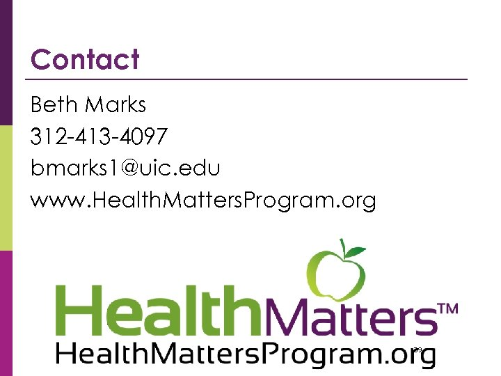 Contact Beth Marks 312 -413 -4097 bmarks 1@uic. edu www. Health. Matters. Program. org