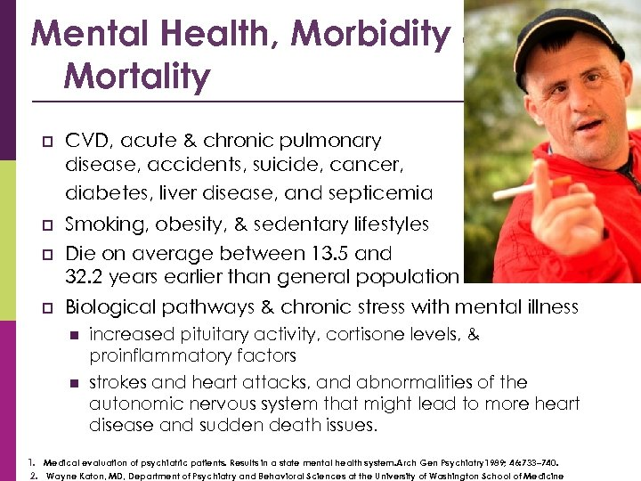 Mental Health, Morbidity & Mortality p CVD, acute & chronic pulmonary disease, accidents, suicide,