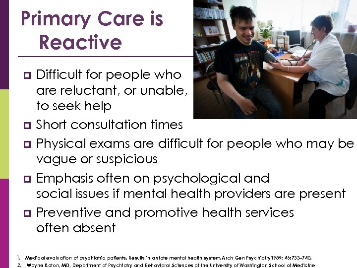 Primary Care is Reactive p p p Difficult for people who are reluctant, or