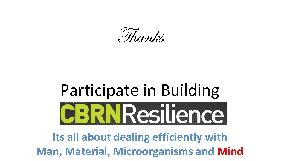 Thanks Participate in Building Its all about dealing efficiently with Man, Material, Microorganisms and