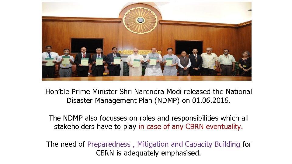Hon'ble Prime Minister Shri Narendra Modi released the National Disaster Management Plan (NDMP) on