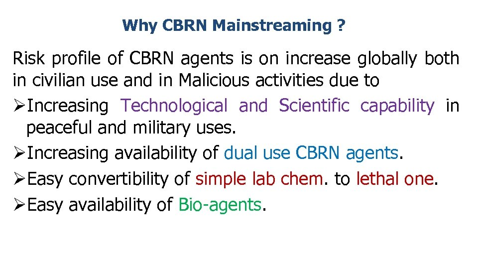 Why CBRN Mainstreaming ? Risk profile of CBRN agents is on increase globally both