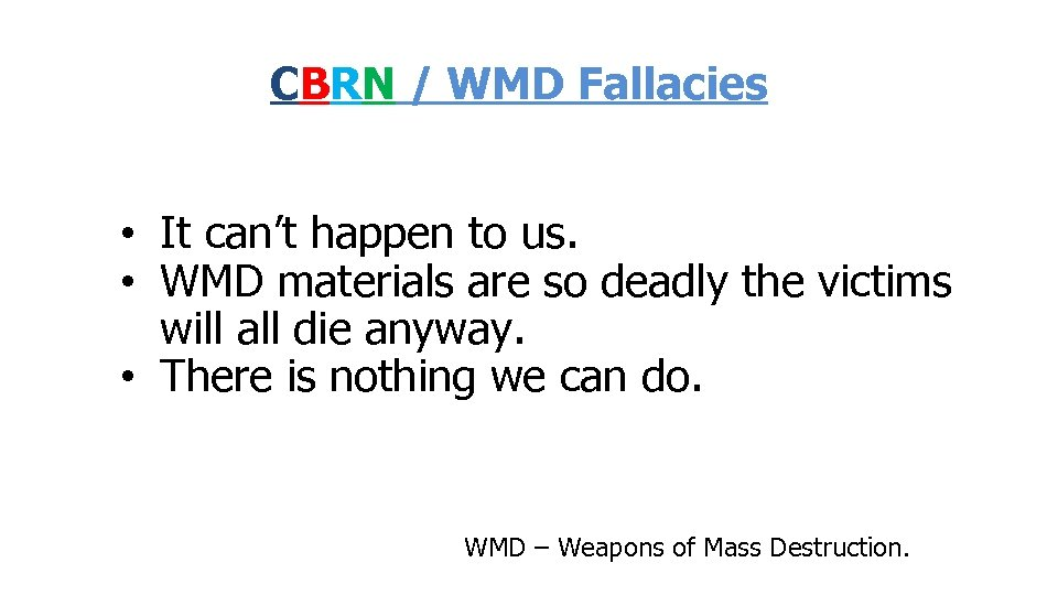 CBRN / WMD Fallacies • It can't happen to us. • WMD materials are