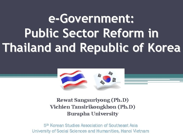 e-Government: Public Sector Reform in Thailand Republic of Korea Rewat Sangsuriyong (Ph. D) Vichien