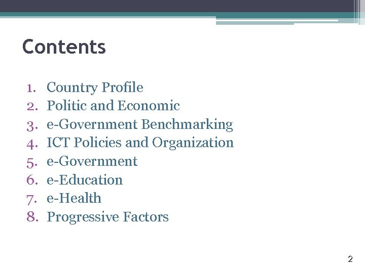 Contents 1. 2. 3. 4. 5. 6. 7. 8. Country Profile Politic and Economic