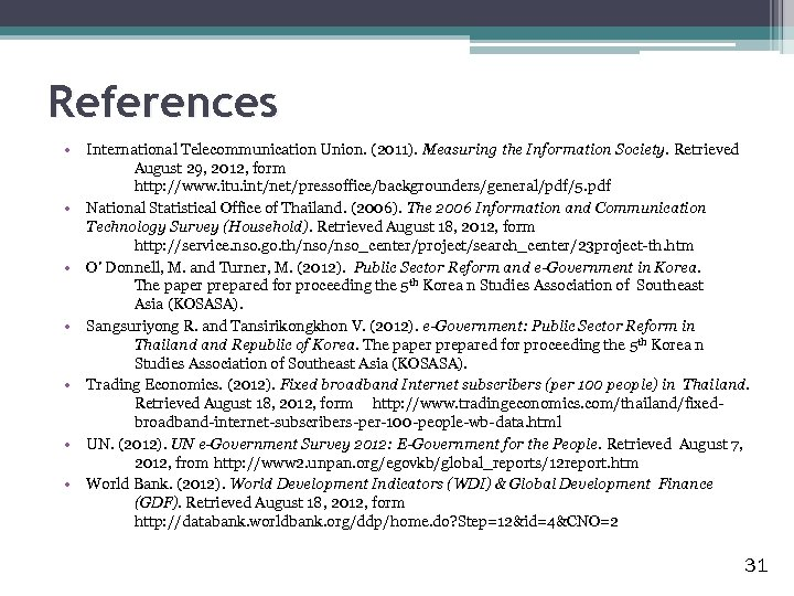 References • International Telecommunication Union. (2011). Measuring the Information Society. Retrieved August 29, 2012,