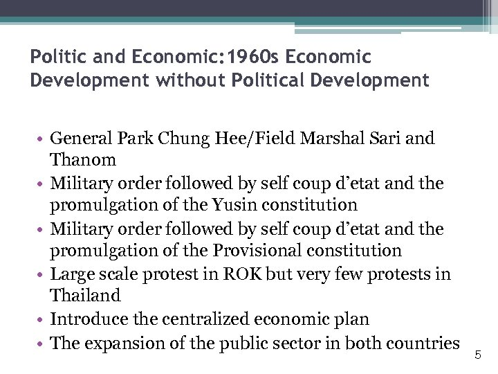 Politic and Economic: 1960 s Economic Development without Political Development • General Park Chung