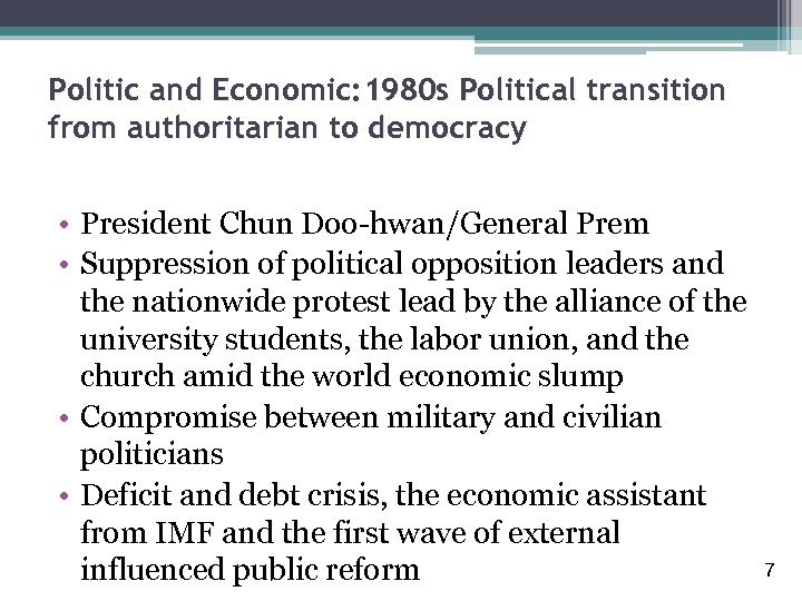 Politic and Economic: 1980 s Political transition from authoritarian to democracy • President Chun