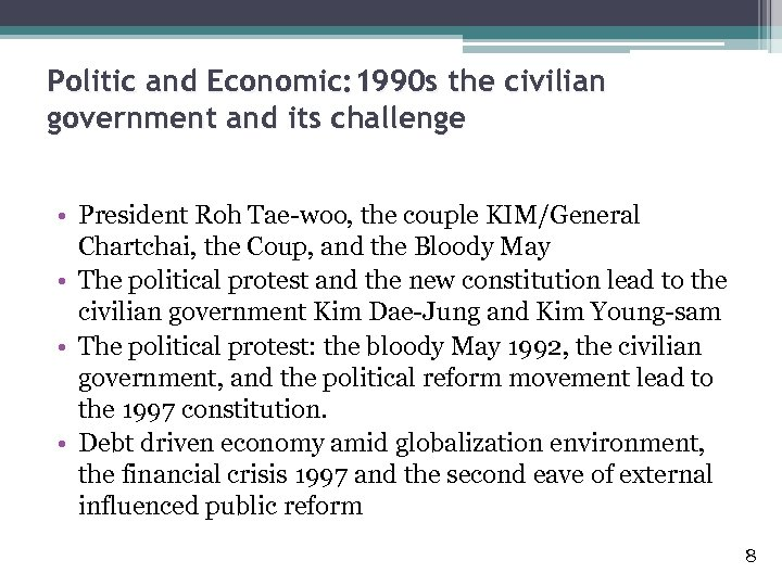 Politic and Economic: 1990 s the civilian government and its challenge • President Roh