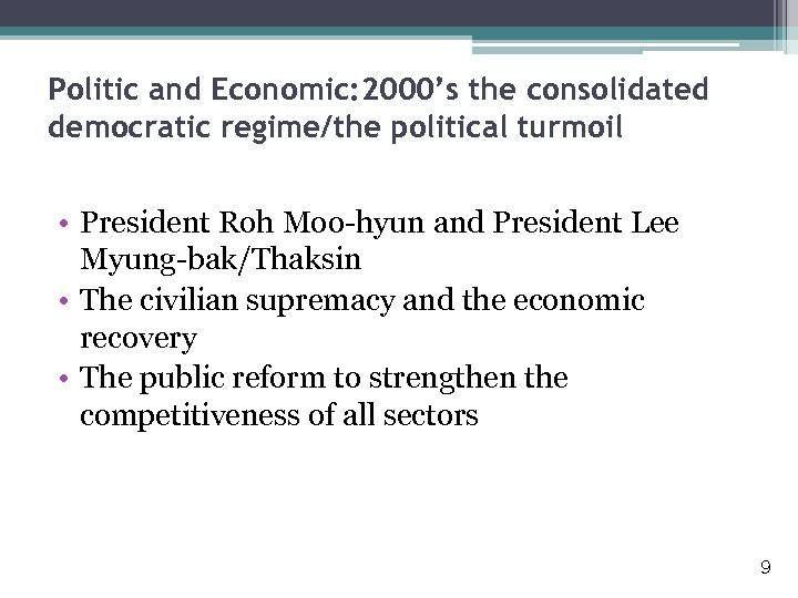 Politic and Economic: 2000's the consolidated democratic regime/the political turmoil • President Roh Moo-hyun