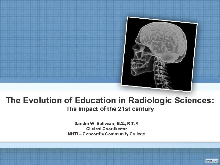The Evolution of Education in Radiologic Sciences: The impact of the 21 st century