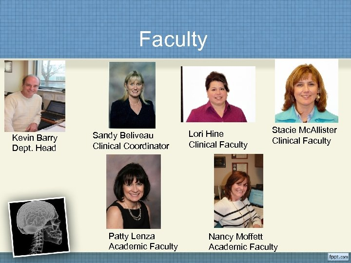 Faculty Kevin Barry Dept. Head Sandy Beliveau Clinical Coordinator Patty Lenza Academic Faculty Lori