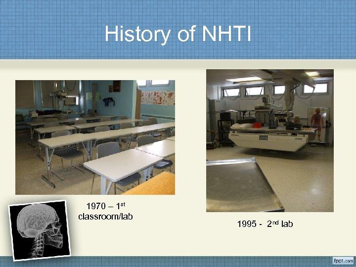 History of NHTI 1970 – 1 st classroom/lab 1995 - 2 nd lab