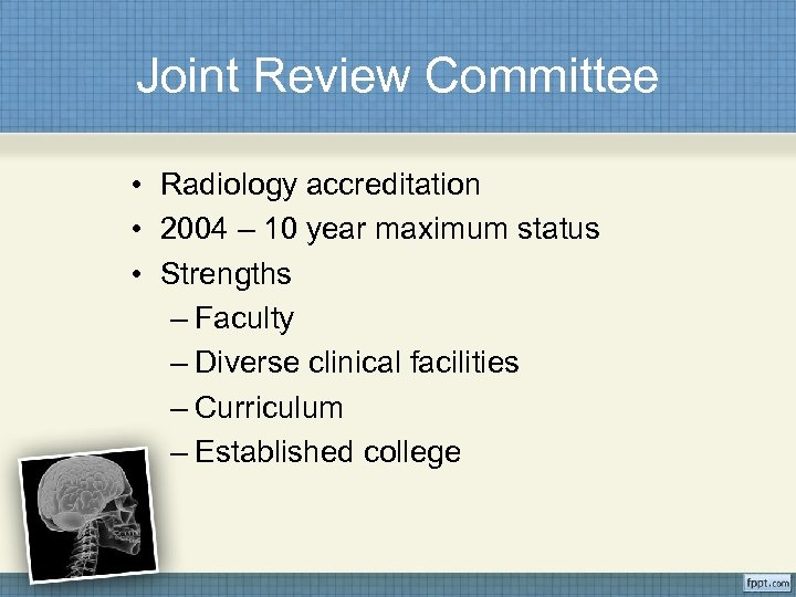 Joint Review Committee • Radiology accreditation • 2004 – 10 year maximum status •