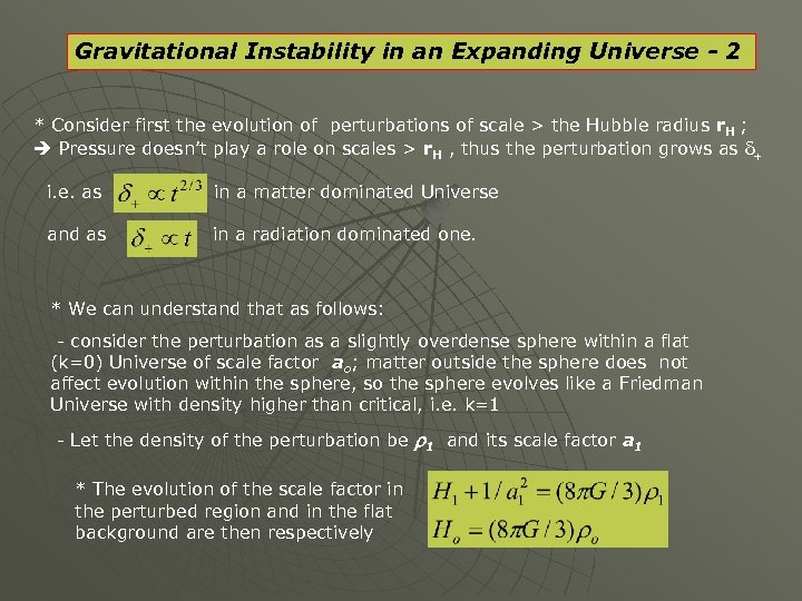 Gravitational Instability in an Expanding Universe - 2 * Consider first the evolution of