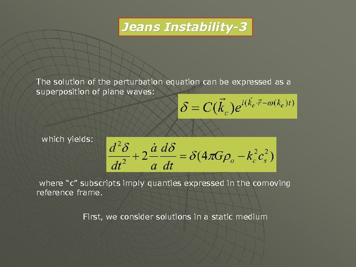 Jeans Instability-3 The solution of the perturbation equation can be expressed as a superposition