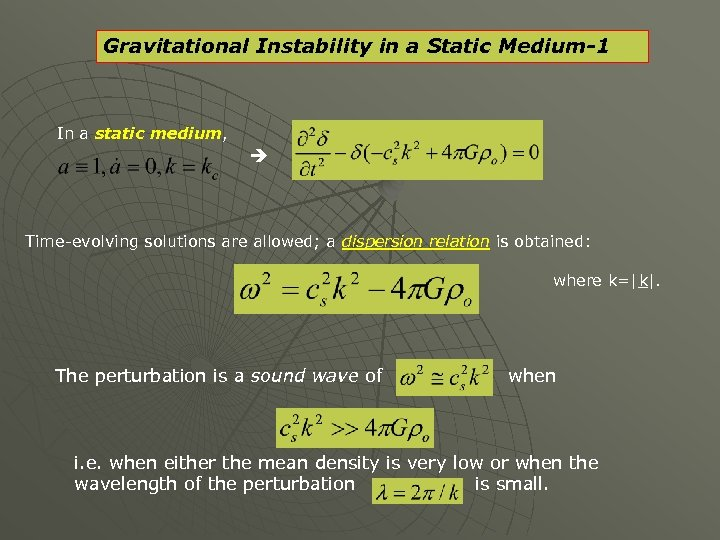 Gravitational Instability in a Static Medium-1 In a static medium, Time-evolving solutions are allowed;