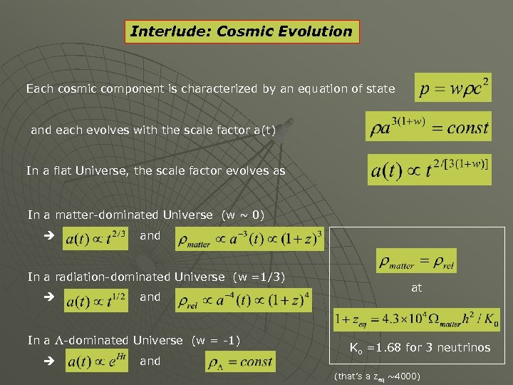Interlude: Cosmic Evolution Each cosmic component is characterized by an equation of state and