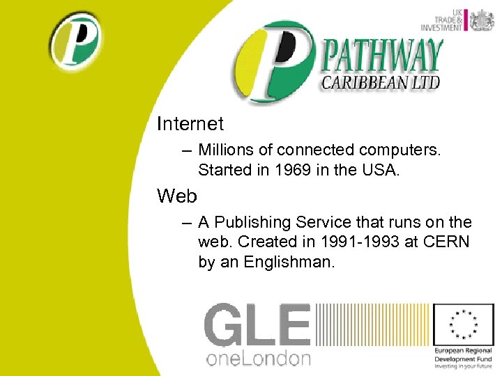 Internet – Millions of connected computers. Started in 1969 in the USA. Web –