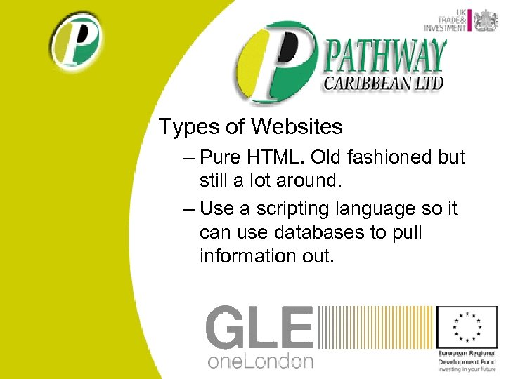 Types of Websites – Pure HTML. Old fashioned but still a lot around. –