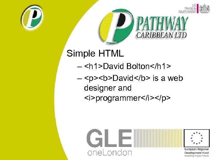 Simple HTML – <h 1>David Bolton</h 1> – <p><b>David</b> is a web designer and