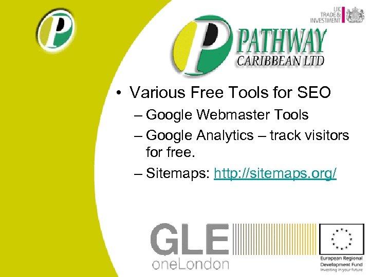 • Various Free Tools for SEO – Google Webmaster Tools – Google Analytics