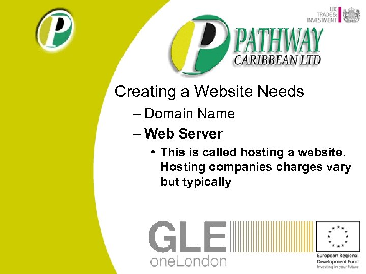 Creating a Website Needs – Domain Name – Web Server • This is called