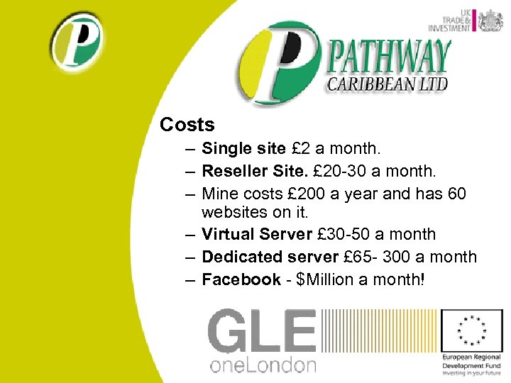 Costs – Single site £ 2 a month. – Reseller Site. £ 20 -30