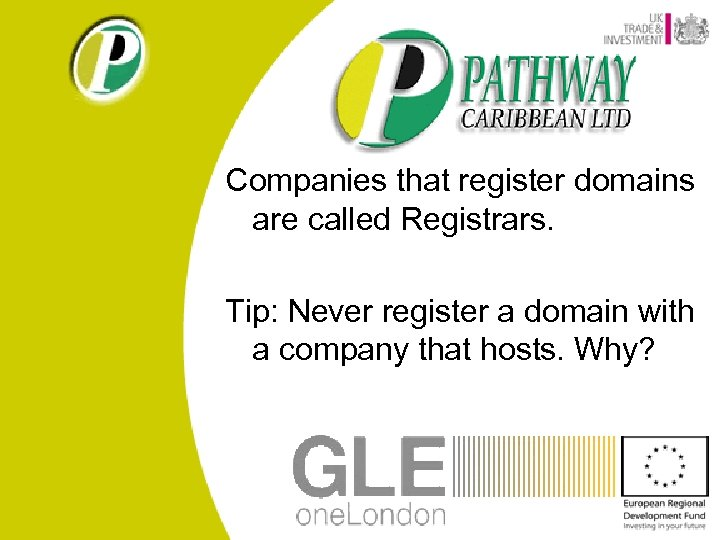 Companies that register domains are called Registrars. Tip: Never register a domain with a