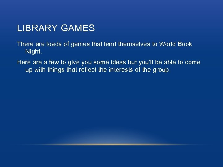 LIBRARY GAMES There are loads of games that lend themselves to World Book Night.