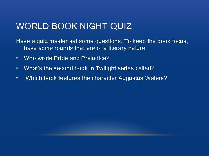 WORLD BOOK NIGHT QUIZ Have a quiz master set some questions. To keep the