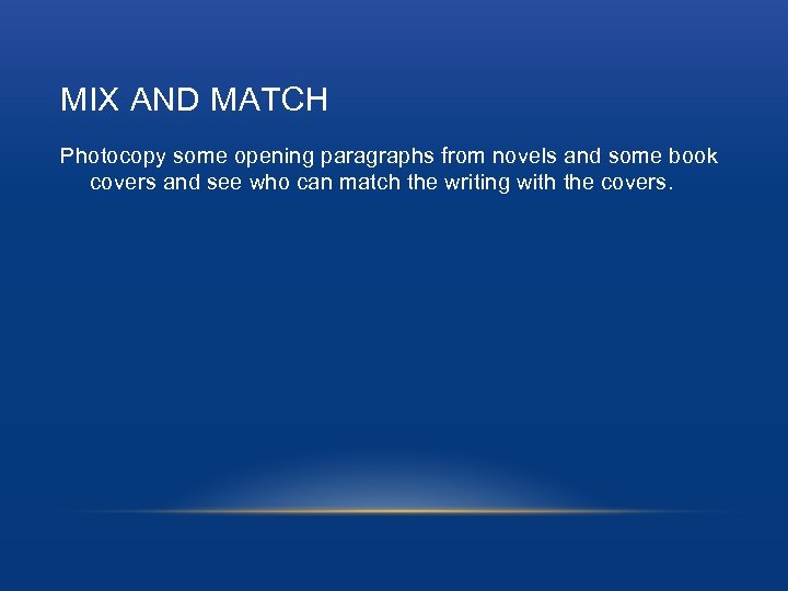 MIX AND MATCH Photocopy some opening paragraphs from novels and some book covers and