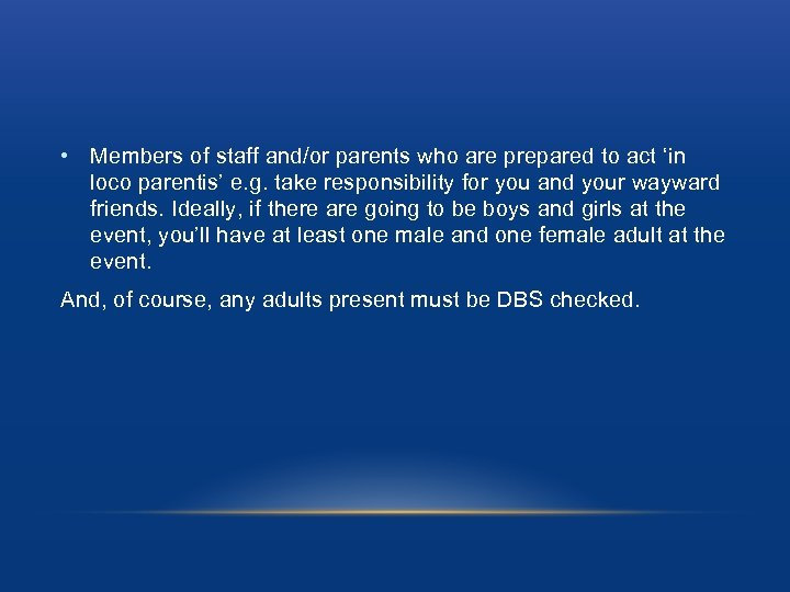 • Members of staff and/or parents who are prepared to act 'in loco