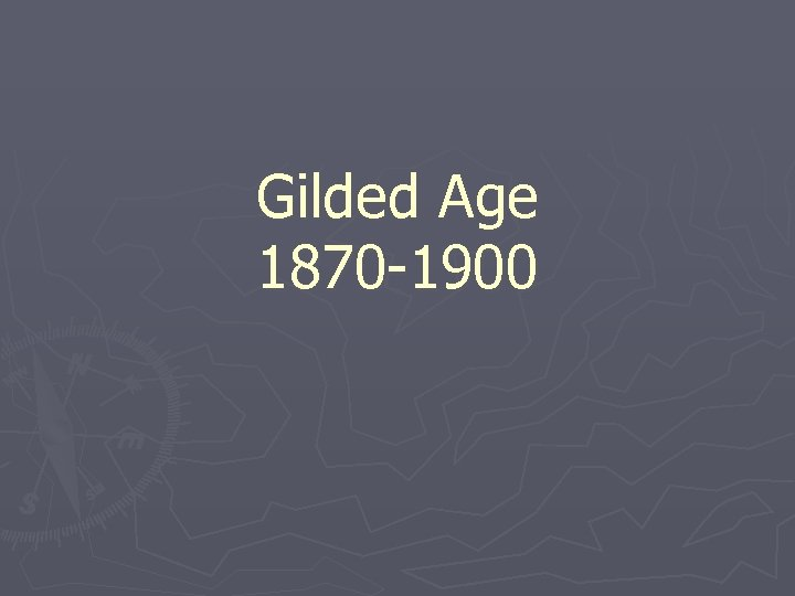 Gilded Age 1870 -1900