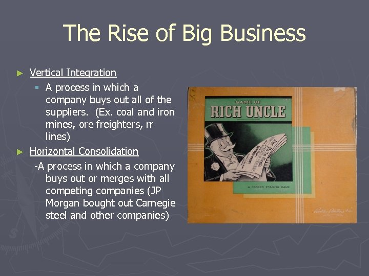The Rise of Big Business Vertical Integration § A process in which a company