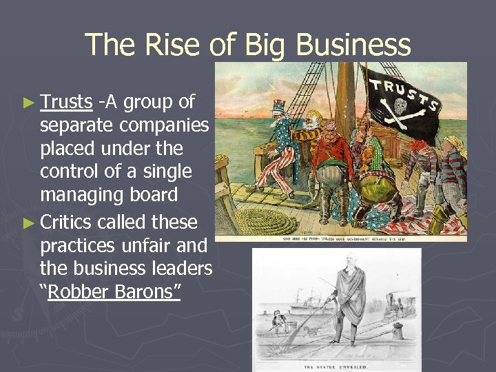 The Rise of Big Business ► Trusts -A group of separate companies placed under