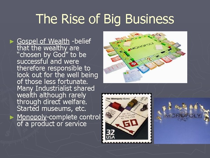 "The Rise of Big Business Gospel of Wealth -belief that the wealthy are ""chosen"