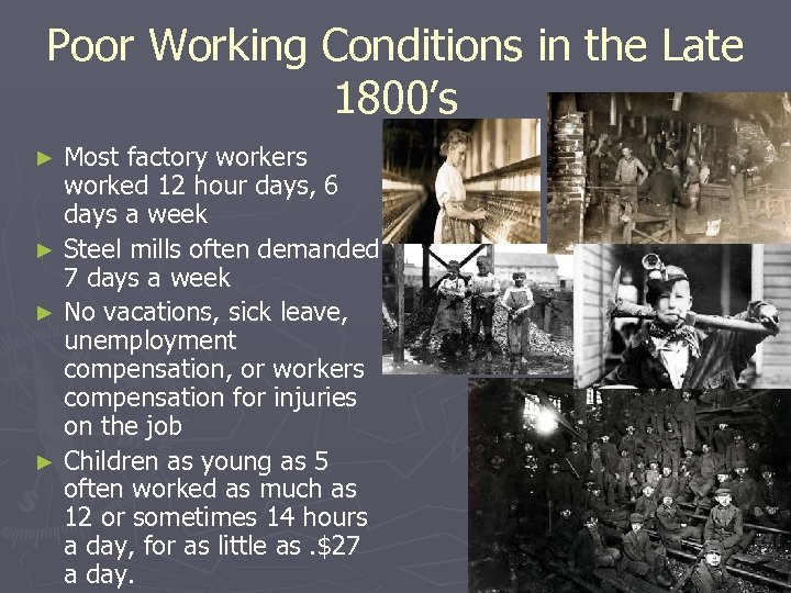 Poor Working Conditions in the Late 1800's Most factory workers worked 12 hour days,