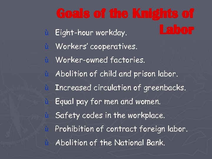 ù Goals of the Knights of Labor Eight-hour workday. ù Workers' cooperatives. ù Worker-owned