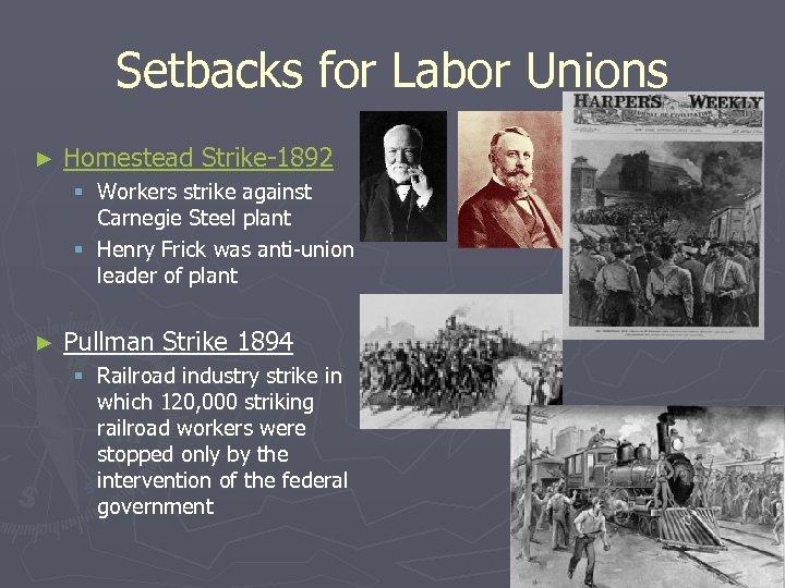 Setbacks for Labor Unions ► Homestead Strike-1892 § Workers strike against Carnegie Steel plant