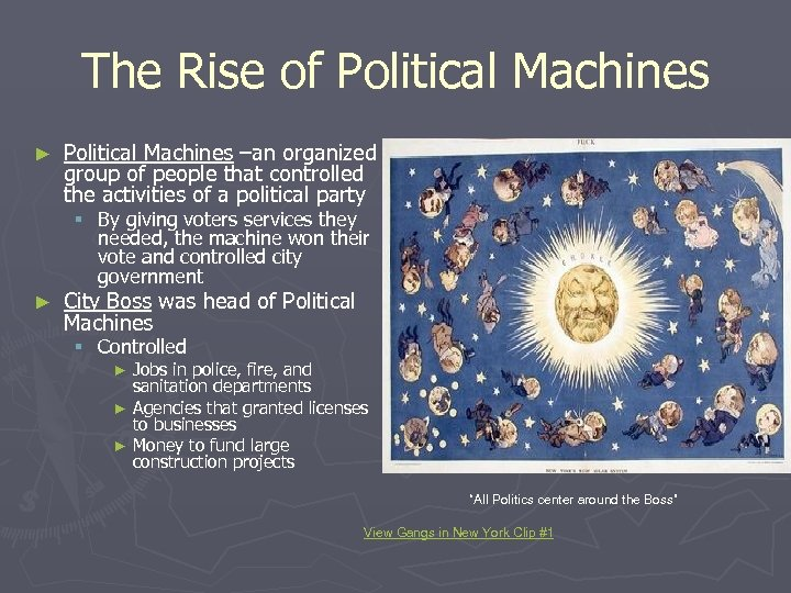 The Rise of Political Machines ► Political Machines –an organized group of people that