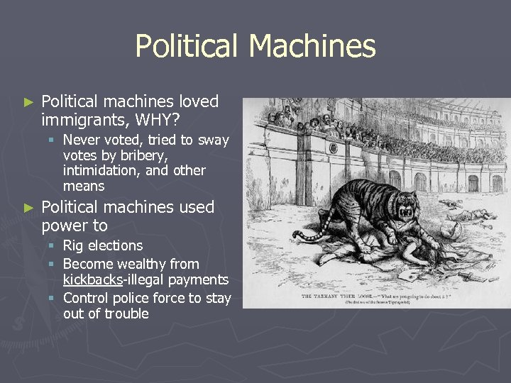 Political Machines ► Political machines loved immigrants, WHY? § Never voted, tried to sway